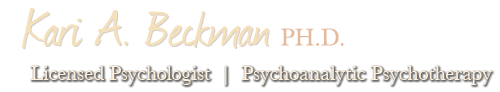Kari A. Beckman, PH.D. Licensed Phychologist, Psychoanalytic Psychotherapy